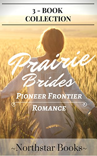 Romance: PIONEER FRONTIER ROMANCE: Prairie Brides (Western Christian Romance Collection) (Historical Inspirational Pioneer Romance)