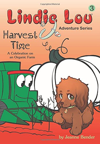 Lindie Lou Adventure Series, Book 3: Harvest Time, a Celebration on an Organic Farm
