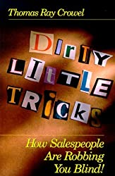 Dirty Little Tricks: How Salespeople Are Robbing You Blind! by Thomas Ray Crowel (2000-03-06)