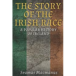 The Story of the Irish Race: A Popular History of Ireland
