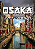 Osaka: Your E-Travel Guide: 2020 Edition (Japan E-Travel Guide Book 1)