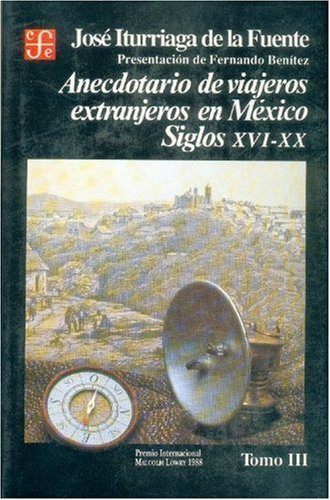 Anecdotario de viajeros extranjeros en Mexico : siglos XVI-XX, III (Historia) (Spanish Edition) [Iturriaga de la Fuente Jose N.] (Tapa Dura)