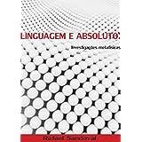 Linguagem e Absoluto: Investigações Metafísicas (Portuguese Edition)