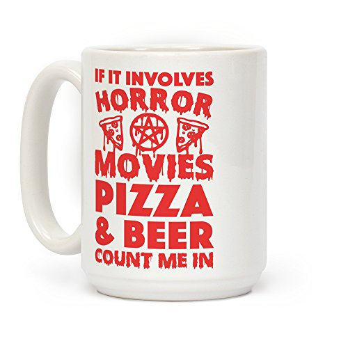 LookHUMAN If It Involves Horror Movies, Pizza and Beer Count Me In White 15 Ounce Ceramic Coffee -