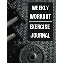 Weekly Workout Exercise Journal: Weekly Workout Exercise Journal book for women With Calendar 2018-2019 Weekly Workout Planner ,Workout Goal , Workout ... journal a daily fitness log) (Volume 1)