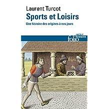 Sports et Loisirs. Une histoire des origines à nos jours (Folio Histoire t. 257) (French Edition)