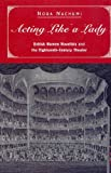 Acting Like a Lady : British Women Novelists and the Late Eighteenth Century Stage, Nachumi, Nora, 0404648509