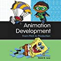 Animation Development: From Pitch to Production Audiobook by David B. Levy Narrated by Kevin T. Collins