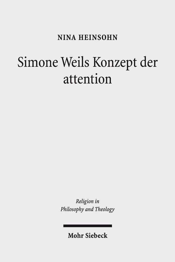 Simone Weils Konzept der attention: Religionsphilosophische und systematisch-theologische Studien (Religion in Philosophy and Theology) Taschenbuch – 1. Juni 2018 Nina Heinsohn Mohr Siebeck 3161554159 PHILOSOPHY / Religious