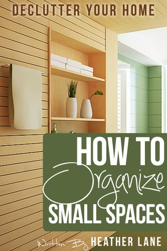 How to Organize Small Spaces: Decluttering Tips and Organization ...