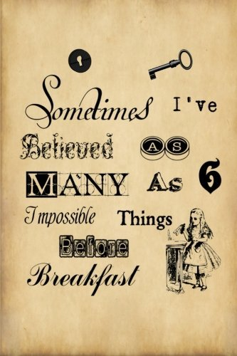 """Alice in Wonderland Journal - Sometimes I Have Believed As Many As Six Impossible Things Before Breakfast: 100 page 6"""" x 9"""" Ruled Notebook (Alice in Wonderland Vintage Notebook Journals) (Volume 1) pdf epub"""