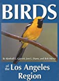 Birds of the Los Angeles Region, Kimball L. Garrett and Jon L. Dunn, 0964081059