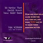 12 Myths That Could Wreck Your Golf Game | Tom Wishon,Tom Grunder