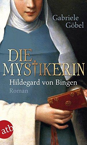 Die Mystikerin - Hildegard von Bingen: Roman