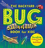 The Backyard Bug Book for Kids: Storybook, Insect Facts, and Activities (Let's Learn About Bugs and Anim