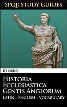 Bede: The Ecclesiastical History of the English People in Latin + English (SPQR Study Guides Book 20) by [St Bede]