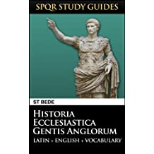 Bede: The Ecclesiastical History of the English People in Latin + English (SPQR Study Guides Book 20)