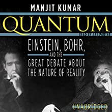 Quantum: Einstein, Bohr, and the Great Debate about the Nature of Reality   Livre audio Auteur(s) : Manjit Kumar Narrateur(s) : Ray Porter