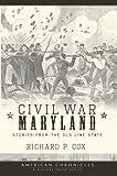 Civil War Maryland, Richard P. Cox, 1596294191