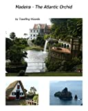 Madeira – The Atlantic Orchid