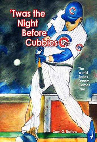 'Twas the Night Before Cubbies: The World Series Dream Comes True por Sam O. Barlow