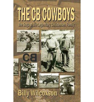 The CB Cowboys: The Saga of the Legendary Christensen Family (Paperback) - Common by Eakin Press