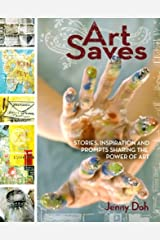 Art Saves: Stories, Inspiration and Prompts Sharing the Power of Art Paperback