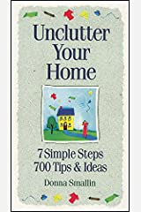 Unclutter Your Home: 7 Simple Steps, 700 Tips & Ideas (Simplicity Series) Kindle Edition