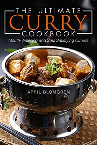 The Ultimate Curry Cookbook: Mouth-Watering and Soul Satisfying Curries (Jamaican Bible)