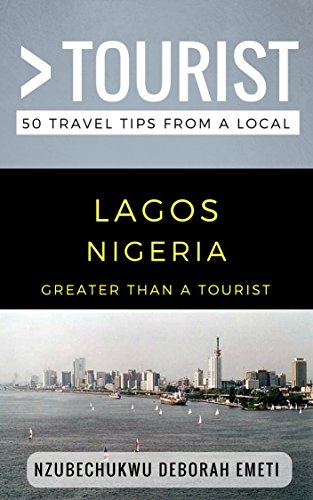 D.o.w.n.l.o.a.d Greater Than a Tourist- Lagos Nigeria: 50 Travel Tips from a Local<br />[K.I.N.D.L.E]