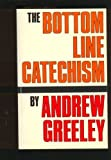 The Bottom Line Catechism for Contemporary Catholics, Andrew M. Greeley, 0883471353