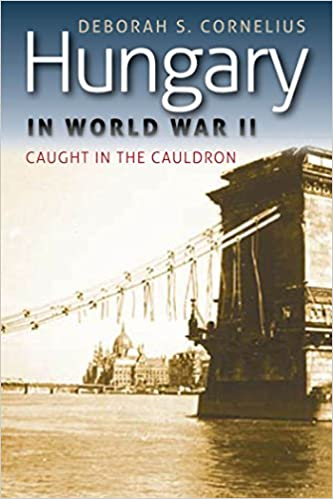 Amazon hungary in world war ii caught in the cauldron world amazon hungary in world war ii caught in the cauldron world war ii the global human and ethical dimension ebook deborah s cornelius kindle fandeluxe Image collections
