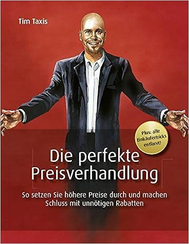 Cover des Buchs: Die perfekte Preisverhandlung: So machen Sie Schluss mit unnötigen Rabatten und setzen höhere Preise durch