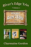 River's Edge Trio: Volume 1 (River's Edge Trios)