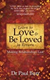 img - for Learn to Love & Be Loved in Return: Making Relationships Last book / textbook / text book