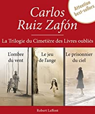La trilogie du Cimetière des Livres oubliés  par Carlos Ruiz Zafón