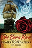 img - for The Burn Rose: Pirates to Privateers (Volume 1) book / textbook / text book
