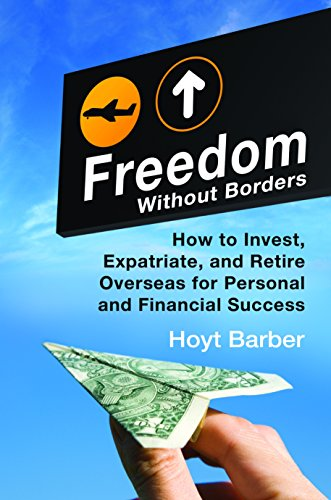 Download Freedom Without Borders: How to Invest, Expatriate, and Retire Overseas for Personal and Financial Success Pdf