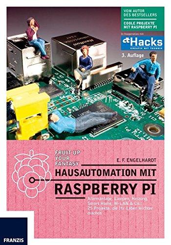 Hausautomation mit Raspberry Pi - 3. Auflage: Alarmanlage, Lampen, Heizung, Smart Home, W-LAN & Co: 25 Projekte, die Ihr Leben leichter machen