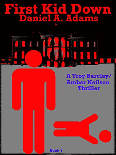 First Kid Down (Troy Barclay/Amber Neilson Thriller Series Book 7) -