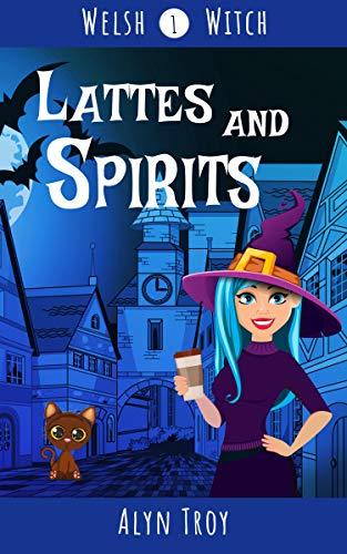 Lattes and Spirits: A Witch Cozy Mystery (Welsh Witch Book 1) by [Troy, Alyn]