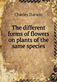 The Different Forms of Flowers on Plants of the Same Species, Darwin Charles, 5518630689