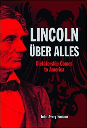 Image result for Lincoln Uber Alles: Dictatorship Comes to America, John Avery Emison,