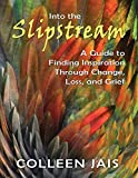 into the slipstream a guide to finding inspiration through change loss and grief