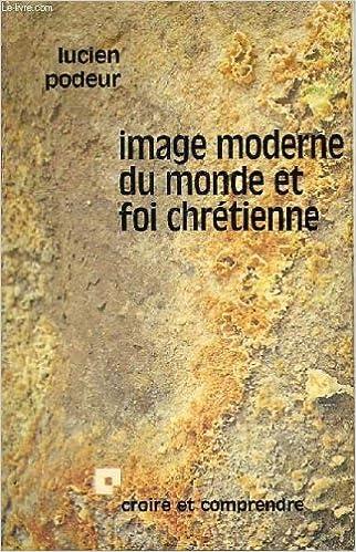 Télécharger des livres en espagnol Image moderne du monde et foi chrétienne in French RTF 2227301236 by Lucien Podeur