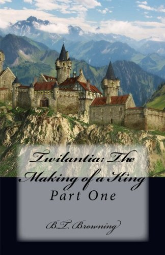 Twilantia: The Making of a King, Part One (Volume 1)