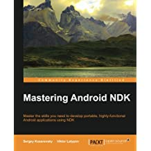Mastering Android NDK: Master the skills you need to develop portable, highly-functional Android applications using NDK