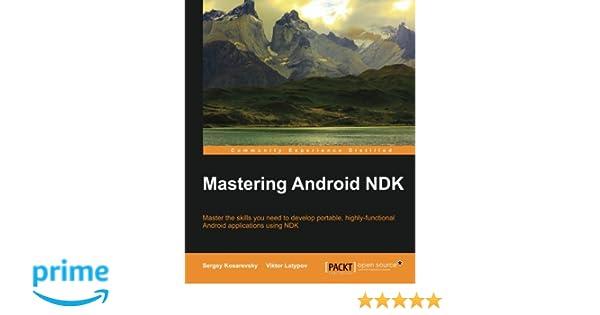 Amazon com: Mastering Android NDK (9781785288333): Sergey Kosarevsky