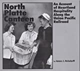 img - for North Platte Canteen : An Account of Heartland Hospitality Along the Union Pacific Railroad book / textbook / text book