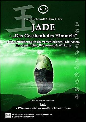 Jade Das Geschenk Des Himmels 9783941814301 Amazoncom
